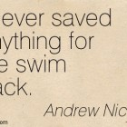 I Never Saved Anything for the Swim Back