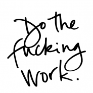 Do Your Fucking Work and Fuck the Rest