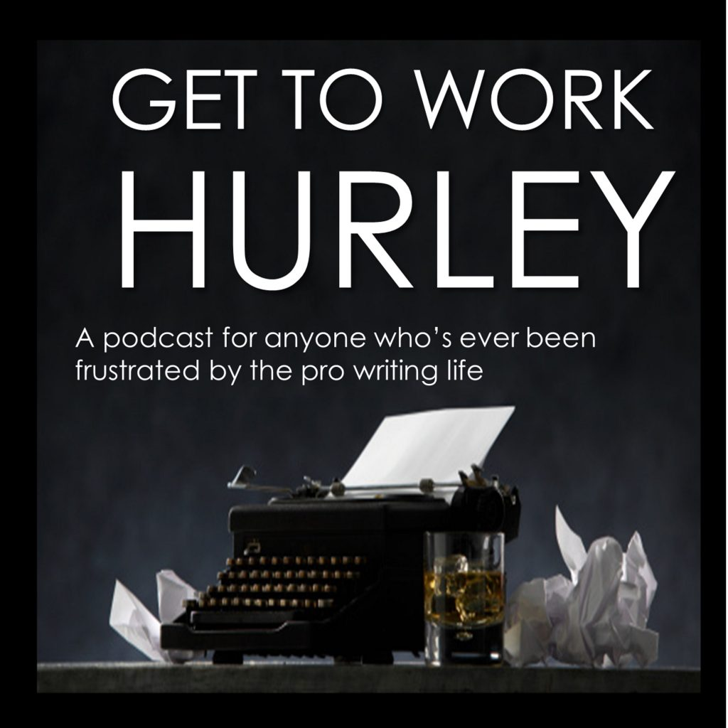 GET TO WORK HURLEY: Episode 14. Welcome to the Thunder Dome, debut writers!